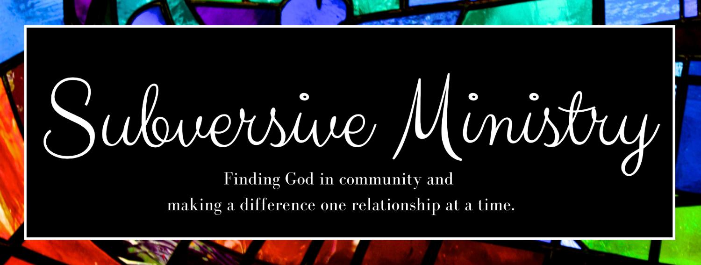 Subversive Ministry